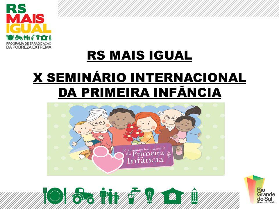 RS MAIS IGUAL X SEMINÁRIO INTERNACIONAL DA PRIMEIRA INFÂNCIA