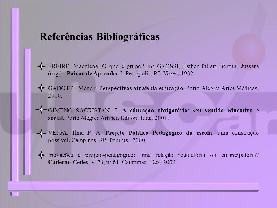 Referências Bibliográficas FREIRE, Madalena. O que é grupo? In: GROSSI, Esther Pillar; Bordin, Jussara (org.). Paixão de Aprender I. Petrópolis, RJ: V