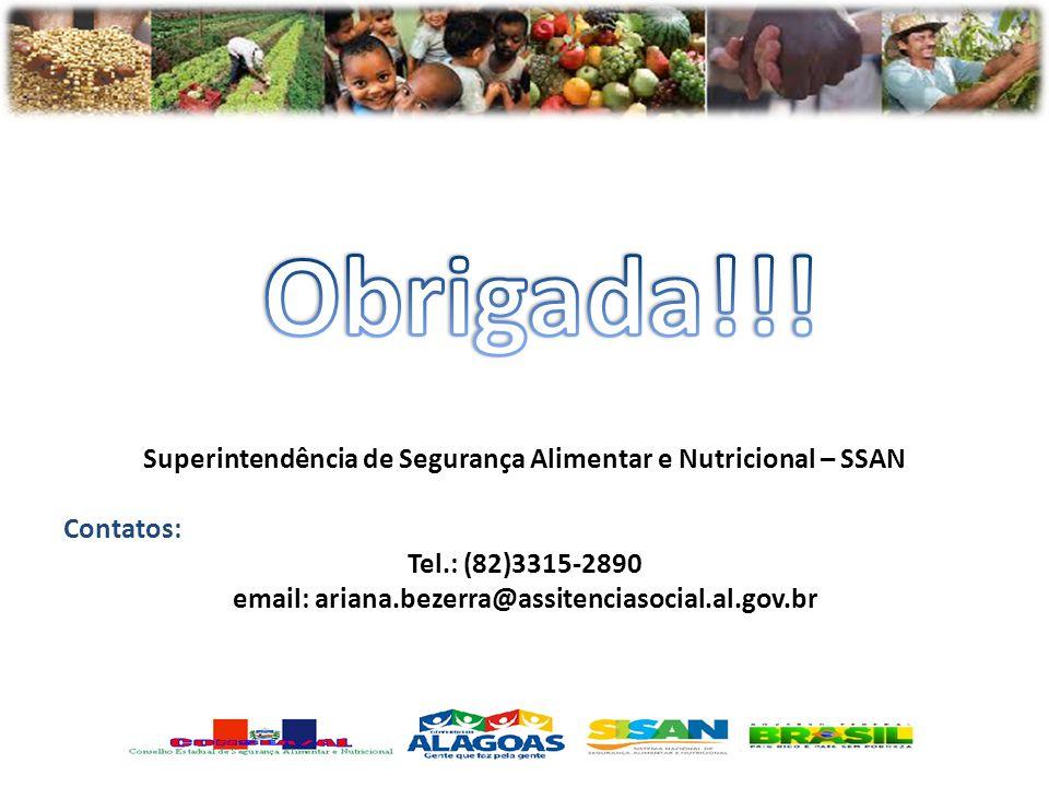 Superintendência de Segurança Alimentar e Nutricional – SSAN Contatos: Tel.: (82)3315-2890 email: ariana.bezerra@assitenciasocial.al.gov.br