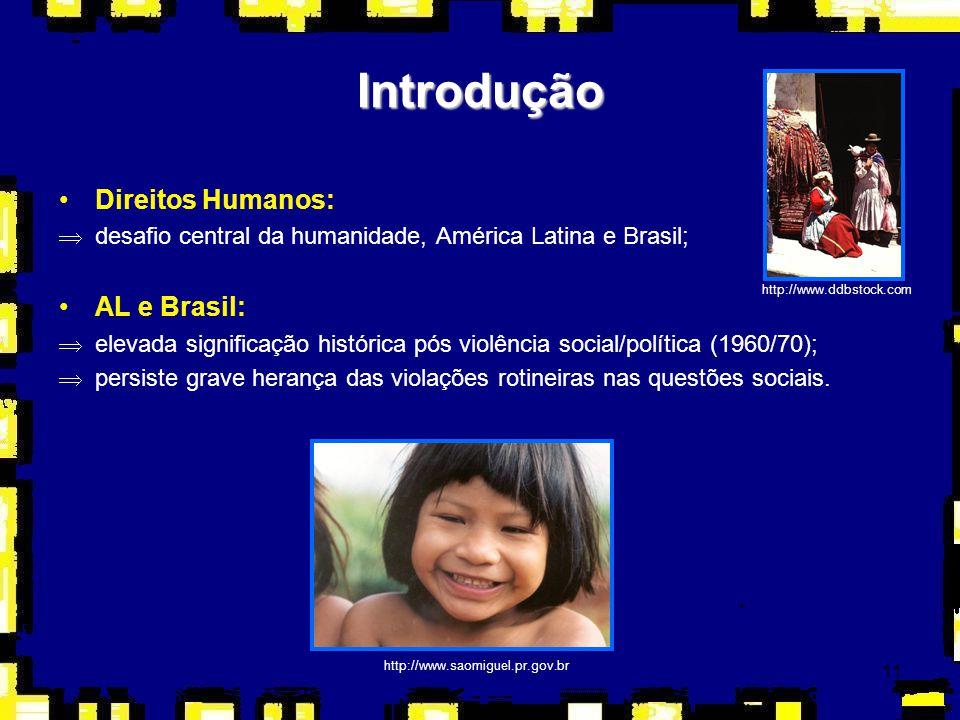 11 Introdução Direitos Humanos: Þdesafio central da humanidade, América Latina e Brasil; AL e Brasil: Þelevada significação histórica pós violência so