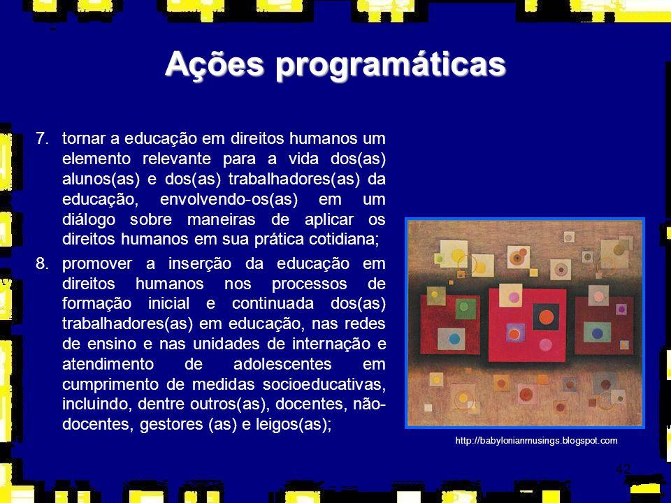 42 Ações programáticas 7.tornar a educação em direitos humanos um elemento relevante para a vida dos(as) alunos(as) e dos(as) trabalhadores(as) da edu