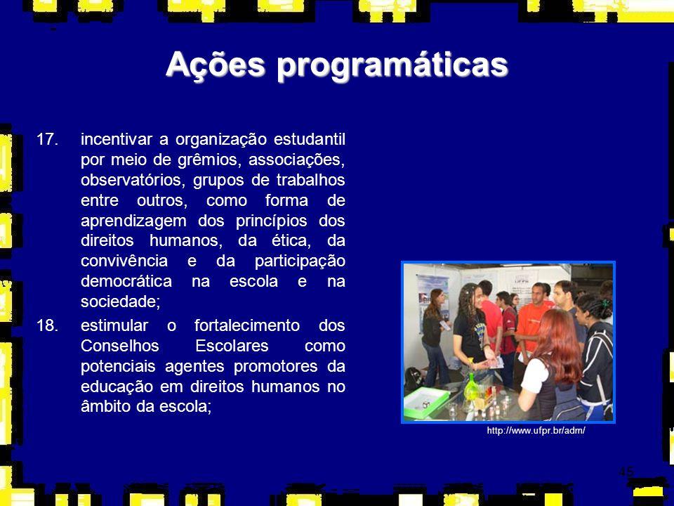 45 Ações programáticas 17.incentivar a organização estudantil por meio de grêmios, associações, observatórios, grupos de trabalhos entre outros, como