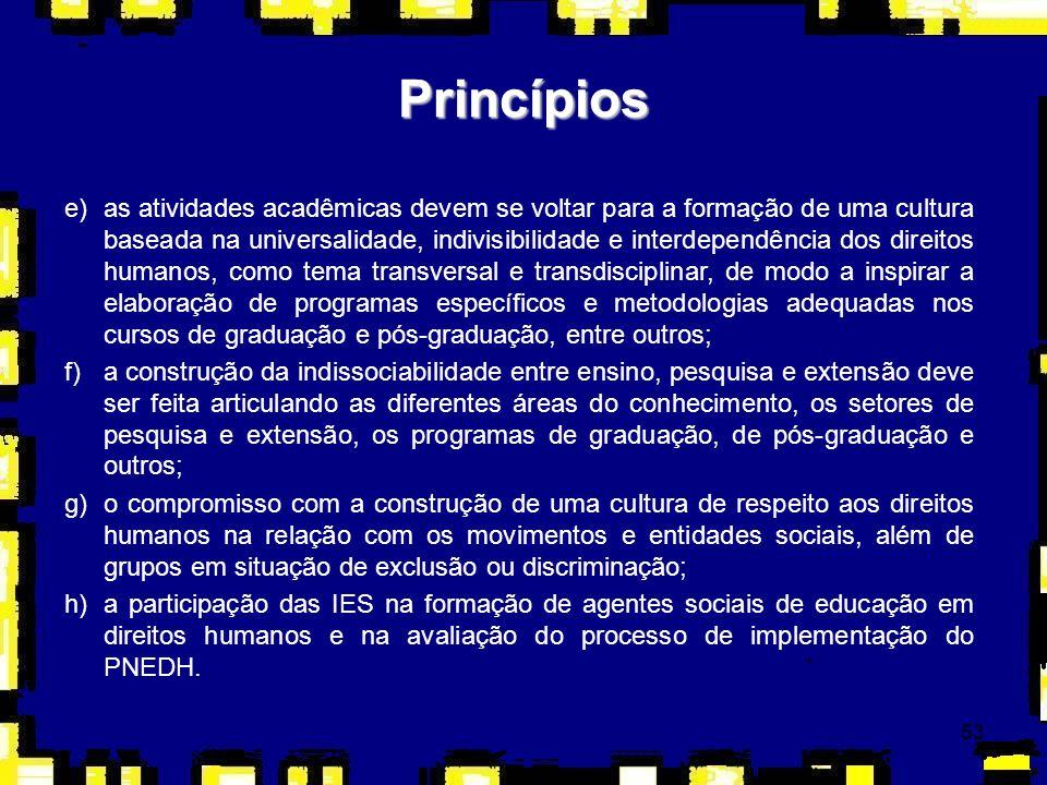 53 Princípios e)as atividades acadêmicas devem se voltar para a formação de uma cultura baseada na universalidade, indivisibilidade e interdependência