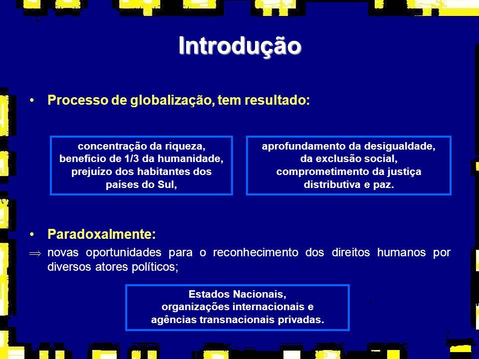 7 Introdução Processo de globalização, tem resultado: Paradoxalmente: Þnovas oportunidades para o reconhecimento dos direitos humanos por diversos ato