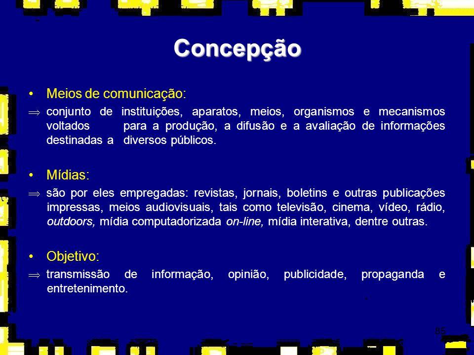 85 Meios de comunicação: Þconjunto de instituições, aparatos, meios, organismos e mecanismos voltados para a produção, a difusão e a avaliação de info