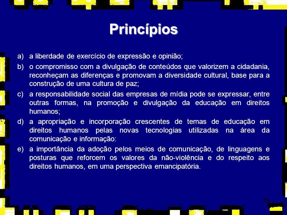 88 a)a liberdade de exercício de expressão e opinião; b)o compromisso com a divulgação de conteúdos que valorizem a cidadania, reconheçam as diferença