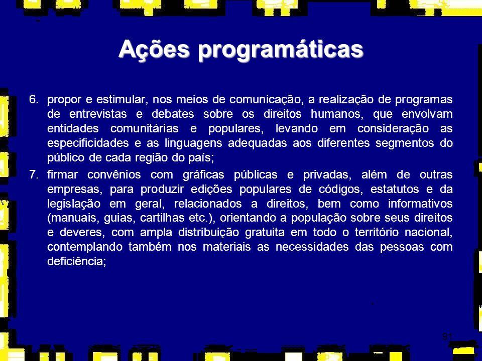 91 6.propor e estimular, nos meios de comunicação, a realização de programas de entrevistas e debates sobre os direitos humanos, que envolvam entidade