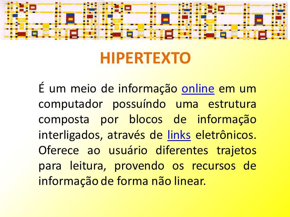 HIPERTEXTO É um meio de informação online em um computador possuíndo uma estrutura composta por blocos de informação interligados, através de links eletrônicos.