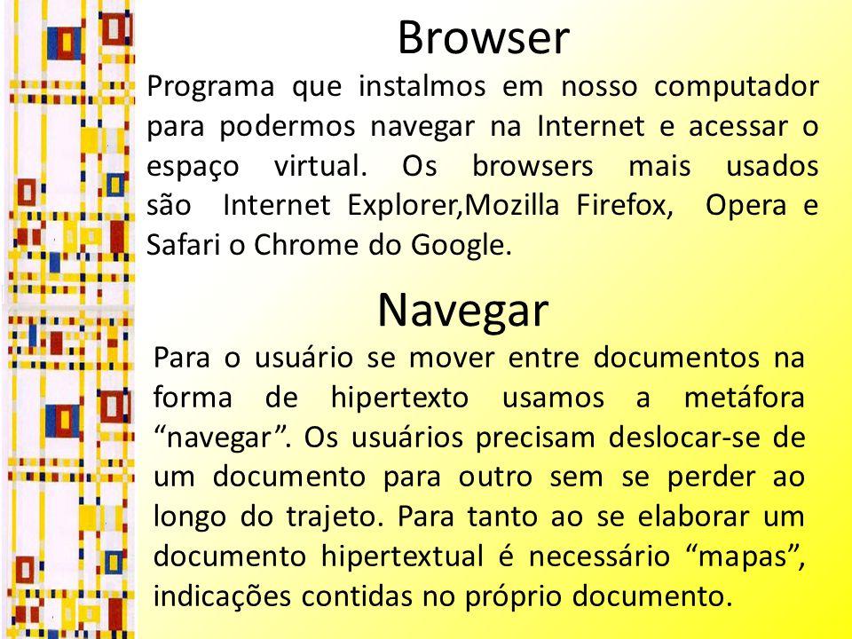 Browser Programa que instalmos em nosso computador para podermos navegar na Internet e acessar o espaço virtual.