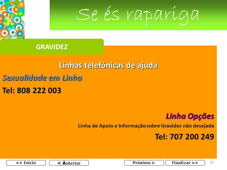 Linhas telefónicas de ajuda Sexualidade em Linha Tel: 808 222 003 Linha Opções Linha de Apoio e Informação sobre Gravidez não desejada Tel: 707 200 24