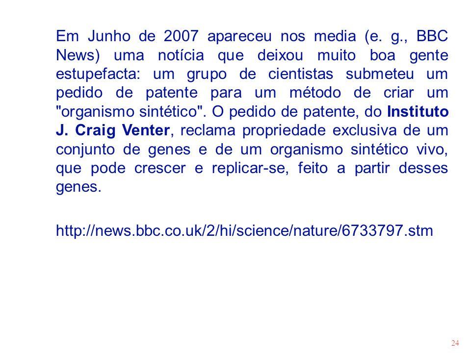 24 Em Junho de 2007 apareceu nos media (e. g., BBC News) uma notícia que deixou muito boa gente estupefacta: um grupo de cientistas submeteu um pedido