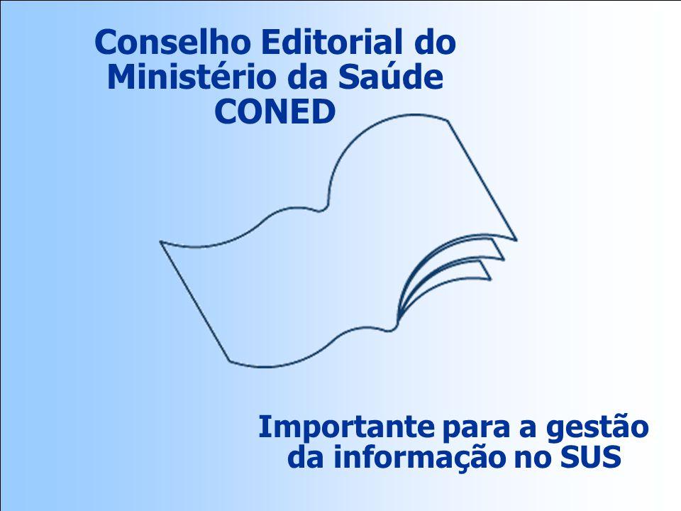 Conselho Editorial do Ministério da Saúde CONED Importante para a gestão da informação no SUS