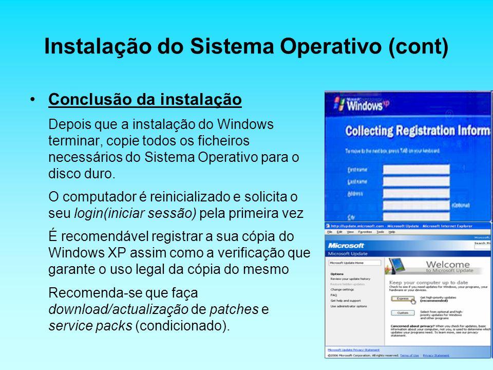 Instalação do Sistema Operativo (cont) Conclusão da instalação Depois que a instalação do Windows terminar, copie todos os ficheiros necessários do Si