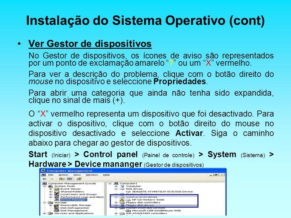 Instalação do Sistema Operativo (cont) Ver Gestor de dispositivos No Gestor de dispositivos, os ícones de aviso são representados por um ponto de excl