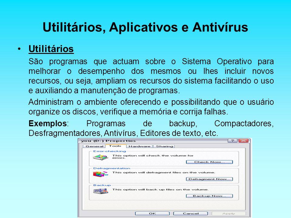 Utilitários, Aplicativos e Antivírus Utilitários São programas que actuam sobre o Sistema Operativo para melhorar o desempenho dos mesmos ou lhes incl