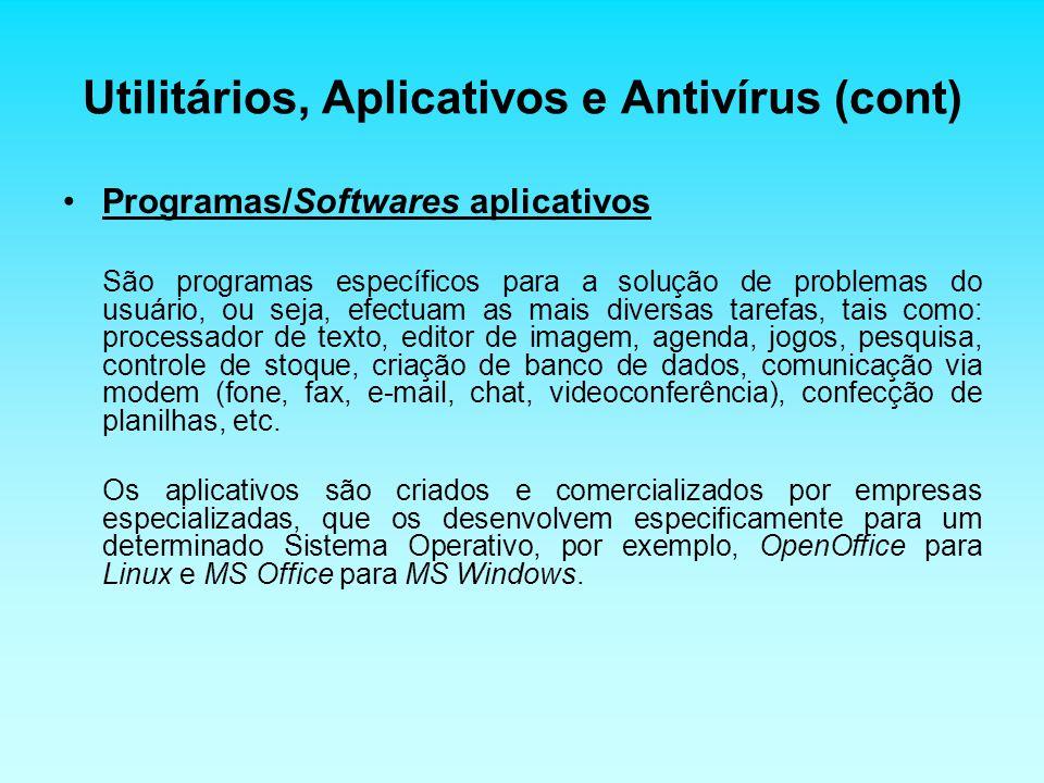 Utilitários, Aplicativos e Antivírus (cont) Programas/Softwares aplicativos São programas específicos para a solução de problemas do usuário, ou seja,