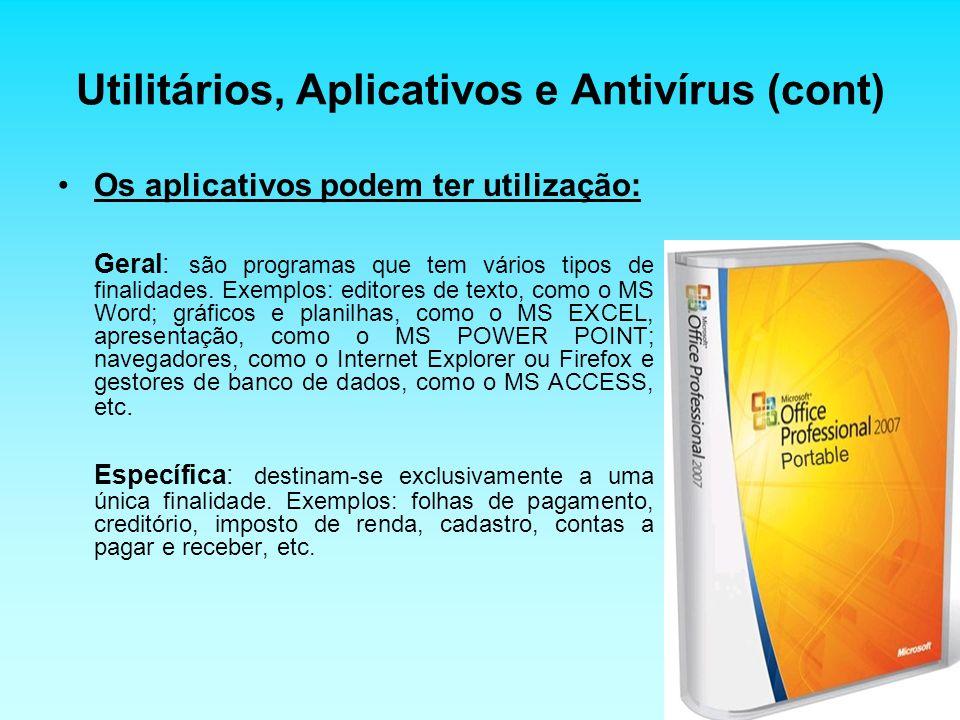 Utilitários, Aplicativos e Antivírus (cont) Os aplicativos podem ter utilização: Geral: são programas que tem vários tipos de finalidades. Exemplos: e