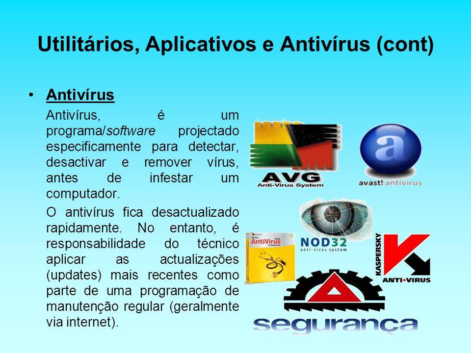 Utilitários, Aplicativos e Antivírus (cont) Antivírus Antivírus, é um programa/software projectado especificamente para detectar, desactivar e remover