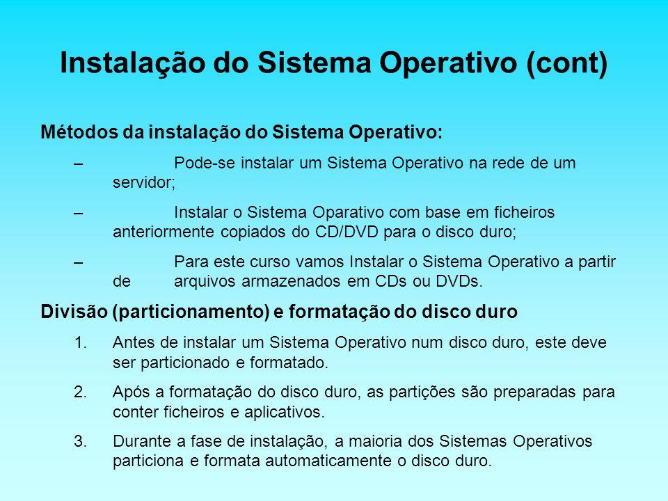 Instalação do Sistema Operativo (cont) Métodos da instalação do Sistema Operativo: –Pode-se instalar um Sistema Operativo na rede de um servidor; –Ins