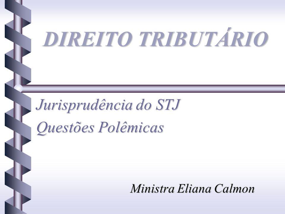 DIREITO TRIBUTÁRIO Jurisprudência do STJ Questões Polêmicas Ministra Eliana Calmon