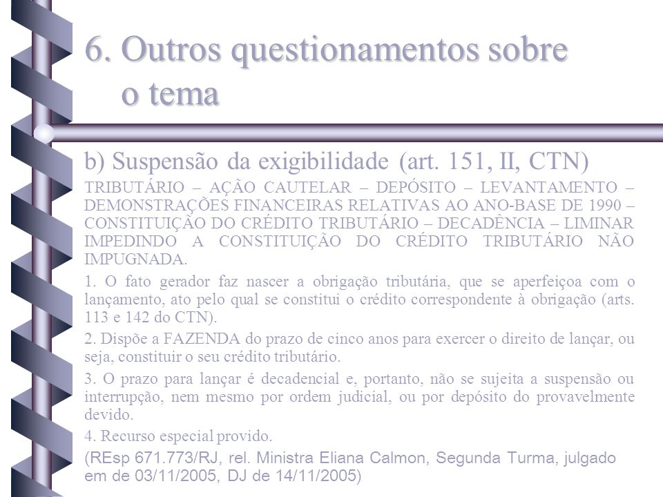 b) Suspensão da exigibilidade (art. 151, II, CTN) TRIBUTÁRIO – AÇÃO CAUTELAR – DEPÓSITO – LEVANTAMENTO – DEMONSTRAÇÕES FINANCEIRAS RELATIVAS AO ANO-BA