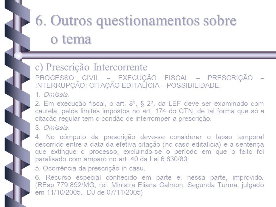 c) Prescrição Intercorrente PROCESSO CIVIL – EXECUÇÃO FISCAL – PRESCRIÇÃO – INTERRUPÇÃO: CITAÇÃO EDITALÍCIA – POSSIBILIDADE. 1. Omissis. 2. Em execuçã
