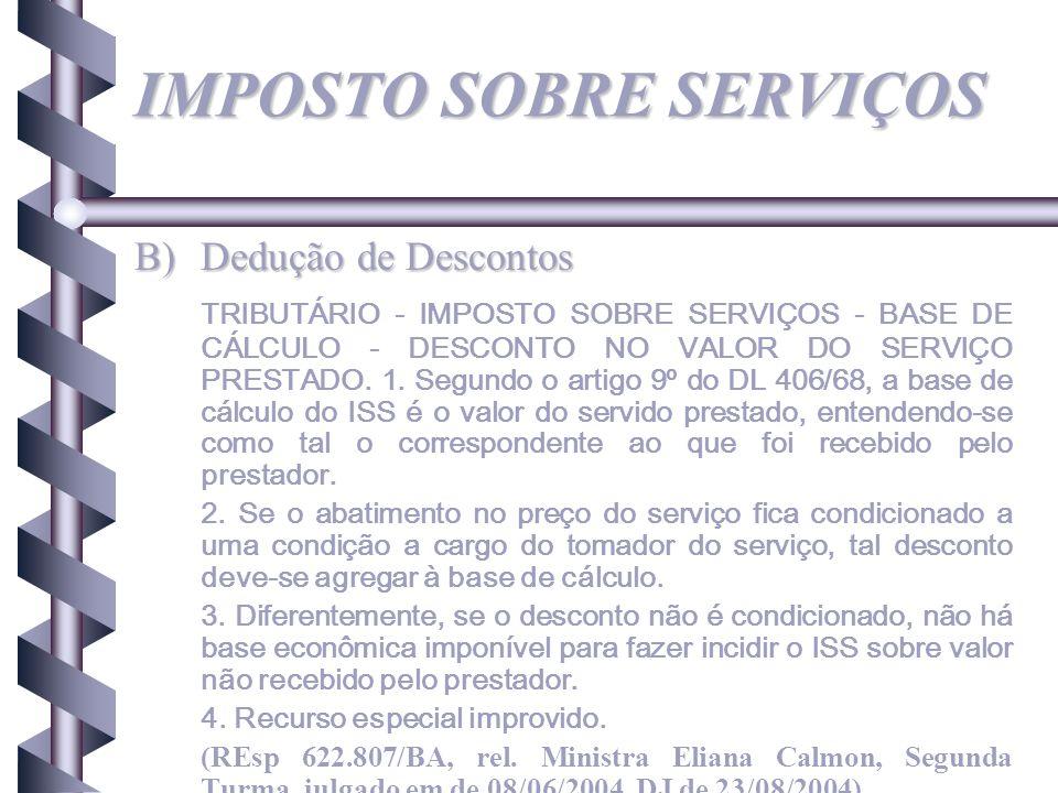 IMPOSTO SOBRE SERVIÇOS B)Dedução de Descontos TRIBUTÁRIO - IMPOSTO SOBRE SERVIÇOS - BASE DE CÁLCULO - DESCONTO NO VALOR DO SERVIÇO PRESTADO. 1. Segund