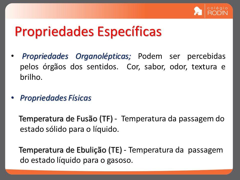 Propriedades Específicas Propriedades Organolépticas; Propriedades Organolépticas; Podem ser percebidas pelos órgãos dos sentidos. Cor, sabor, odor, t