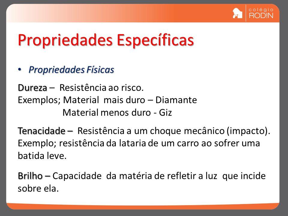 Propriedades Específicas Propriedades Físicas Propriedades Físicas Dureza Dureza – Resistência ao risco.
