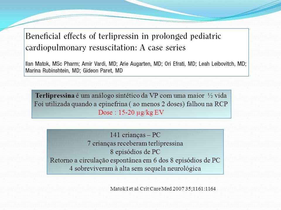 Terlipressina é um análogo sintético da VP com uma maior ½ vida Foi utilizada quando a epinefrina ( ao menos 2 doses) falhou na RCP Dose : 15-20 µg/kg