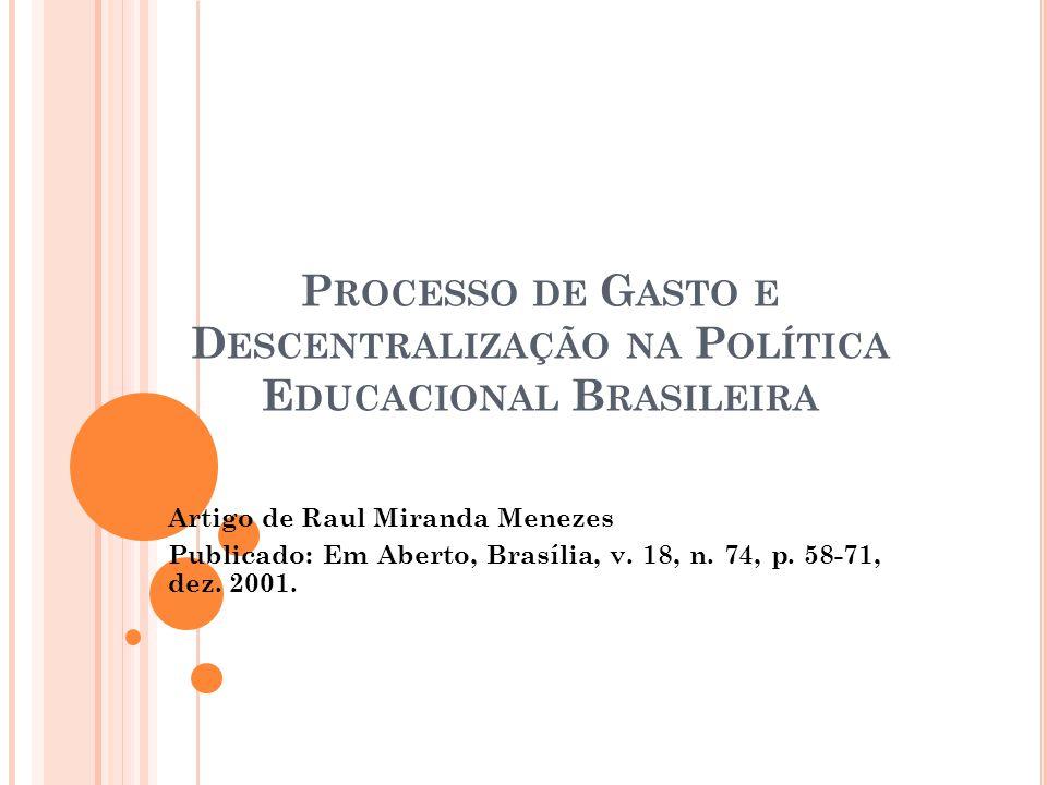 P ROCESSO DE G ASTO E D ESCENTRALIZAÇÃO NA P OLÍTICA E DUCACIONAL B RASILEIRA Artigo de Raul Miranda Menezes Publicado: Em Aberto, Brasília, v.