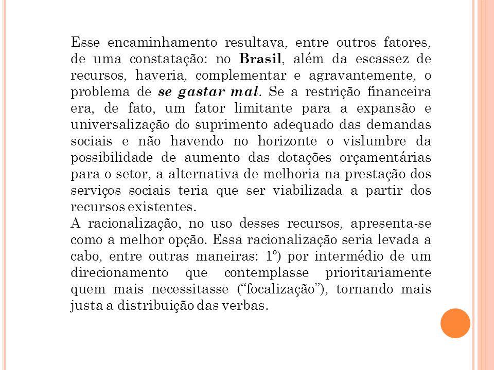 Esse encaminhamento resultava, entre outros fatores, de uma constatação: no Brasil, além da escassez de recursos, haveria, complementar e agravantemente, o problema de se gastar mal.