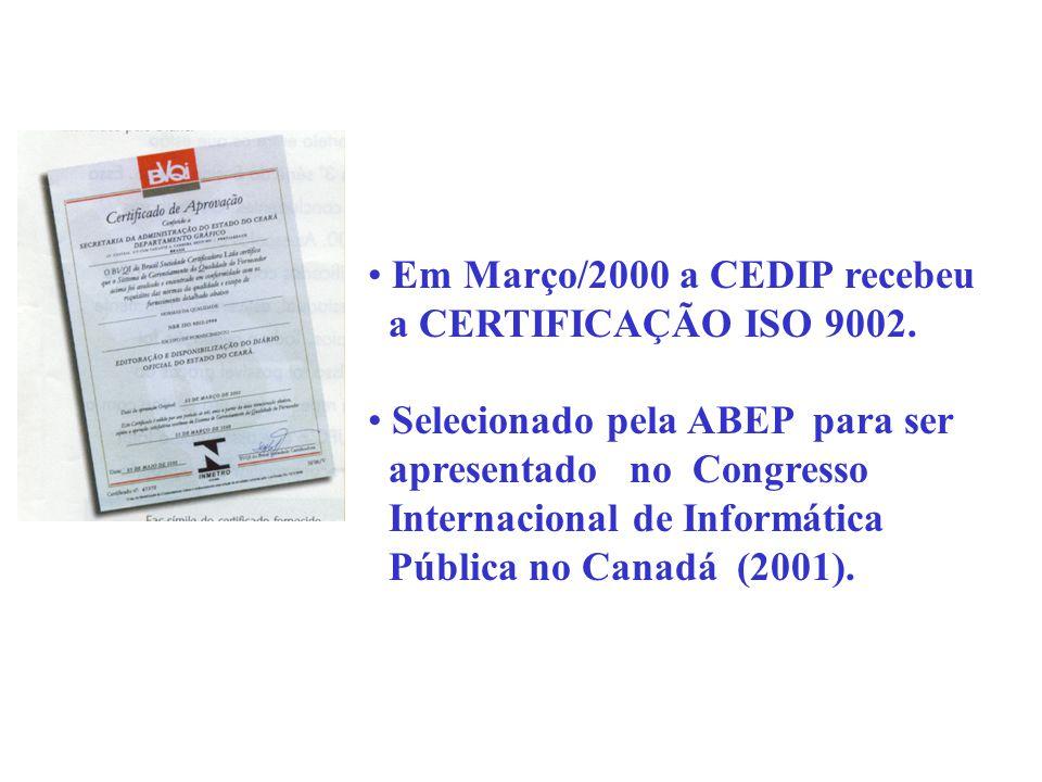 Em Março/2000 a CEDIP recebeu a CERTIFICAÇÃO ISO 9002. Selecionado pela ABEP para ser apresentado no Congresso Internacional de Informática Pública no
