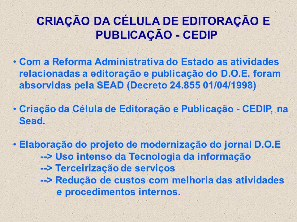 CRIAÇÃO DA CÉLULA DE EDITORAÇÃO E PUBLICAÇÃO - CEDIP Com a Reforma Administrativa do Estado as atividades relacionadas a editoração e publicação do D.