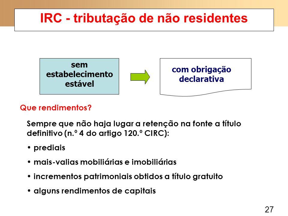 27 IRC - tributação de não residentes sem estabelecimento estável com obrigação declarativa Que rendimentos? Sempre que não haja lugar a retenção na f