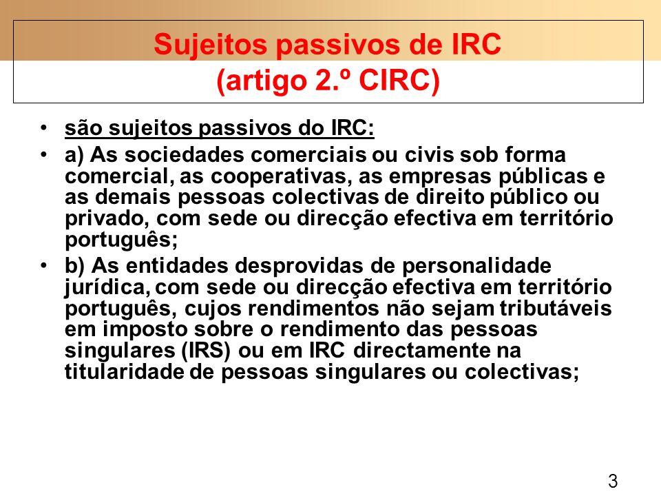 14 exemplos de tipo de sujeitos passivos de IRC: sociedade por quotas empresa pública estabelecimento estável ACE cooperativa associação autarquia local sociedade anónima Sujeitos passivos de IRC (artigo 2.º CIRC)