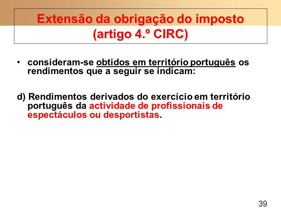 39 consideram-se obtidos em território português os rendimentos que a seguir se indicam: d) Rendimentos derivados do exercício em território português da actividade de profissionais de espectáculos ou desportistas.