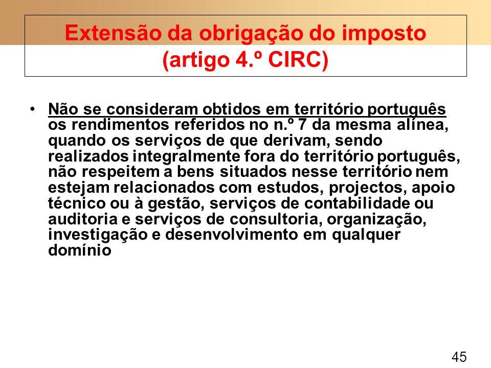 45 Não se consideram obtidos em território português os rendimentos referidos no n.º 7 da mesma alínea, quando os serviços de que derivam, sendo reali