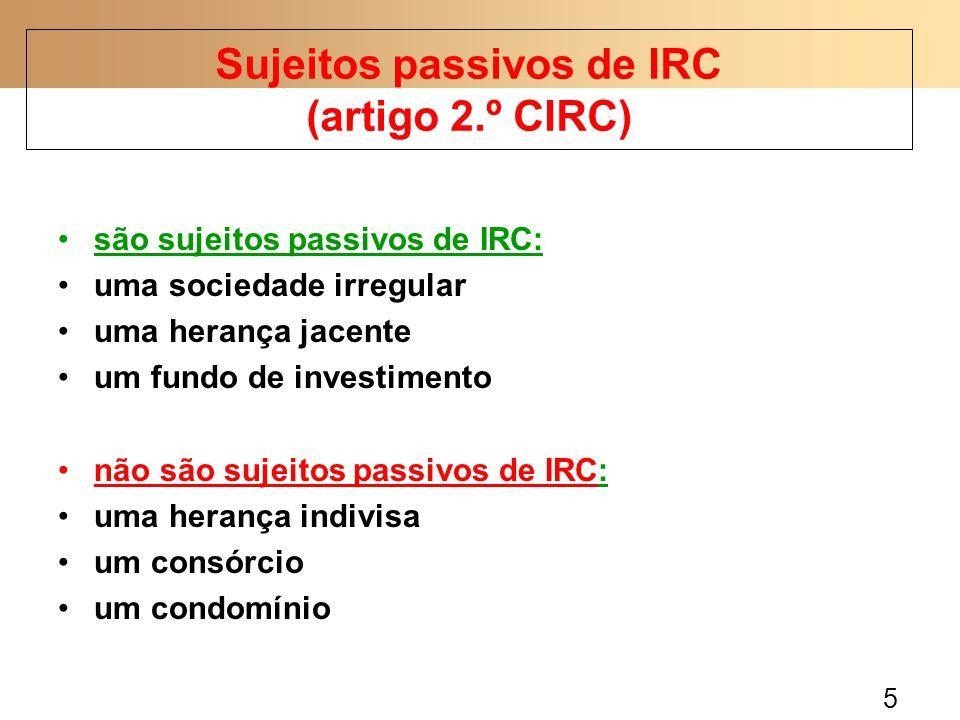 5 são sujeitos passivos de IRC: uma sociedade irregular uma herança jacente um fundo de investimento não são sujeitos passivos de IRC: uma herança ind