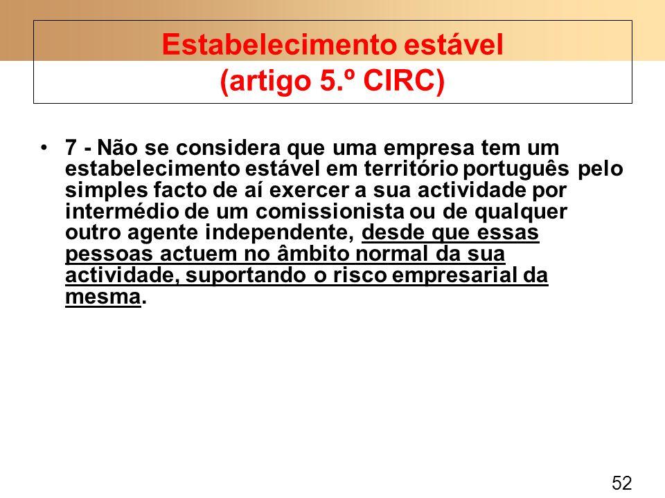 52 7 - Não se considera que uma empresa tem um estabelecimento estável em território português pelo simples facto de aí exercer a sua actividade por i