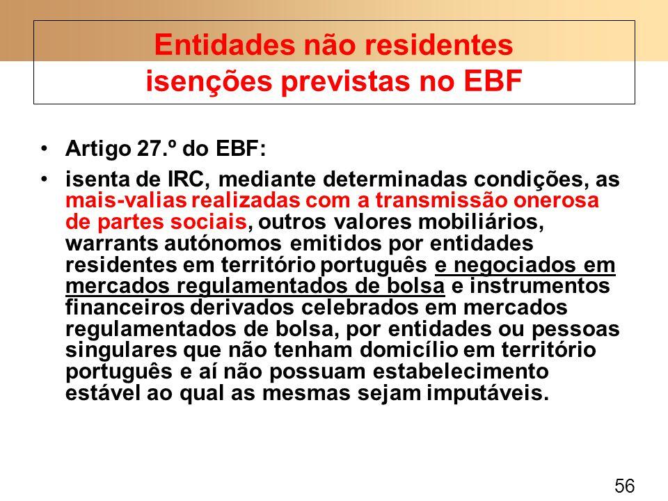 56 Artigo 27.º do EBF: isenta de IRC, mediante determinadas condições, as mais-valias realizadas com a transmissão onerosa de partes sociais, outros v