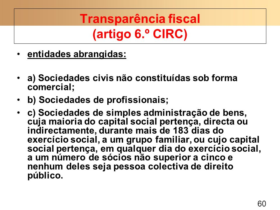 60 entidades abrangidas: a) Sociedades civis não constituídas sob forma comercial; b) Sociedades de profissionais; c) Sociedades de simples administra