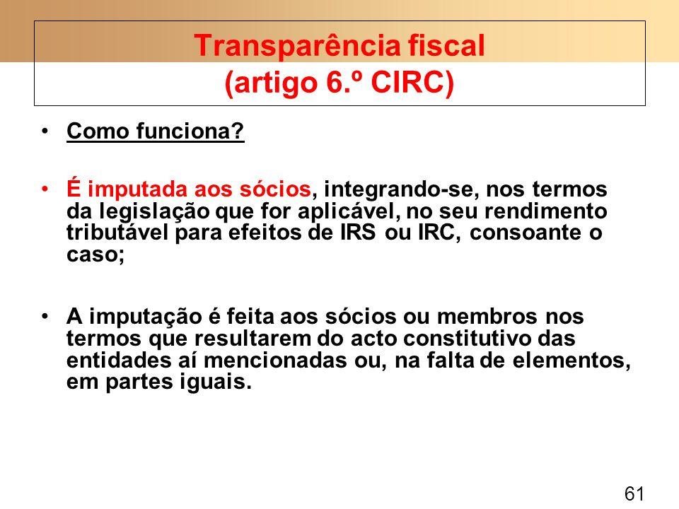 61 Como funciona? É imputada aos sócios, integrando-se, nos termos da legislação que for aplicável, no seu rendimento tributável para efeitos de IRS o