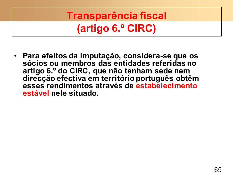65 Para efeitos da imputação, considera-se que os sócios ou membros das entidades referidas no artigo 6.º do CIRC, que não tenham sede nem direcção ef