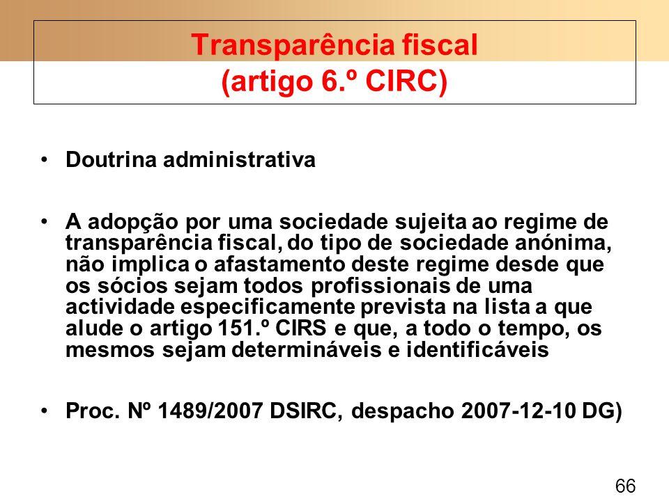66 Doutrina administrativa A adopção por uma sociedade sujeita ao regime de transparência fiscal, do tipo de sociedade anónima, não implica o afastame