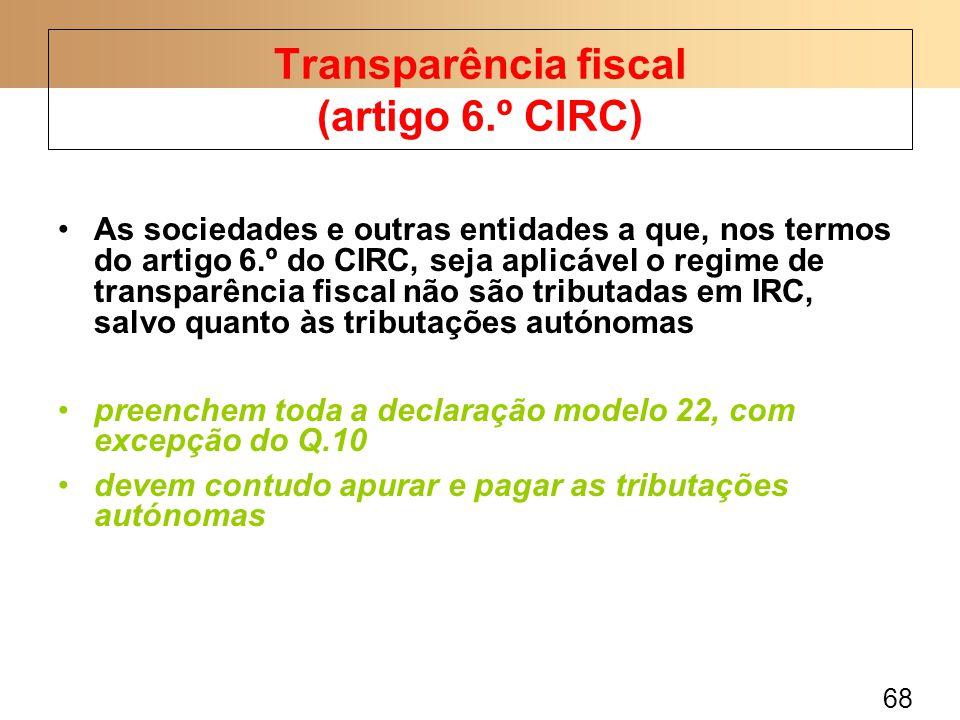 68 As sociedades e outras entidades a que, nos termos do artigo 6.º do CIRC, seja aplicável o regime de transparência fiscal não são tributadas em IRC