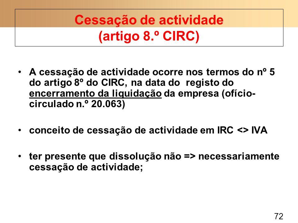 72 A cessação de actividade ocorre nos termos do nº 5 do artigo 8º do CIRC, na data do registo do encerramento da liquidação da empresa (ofício- circu