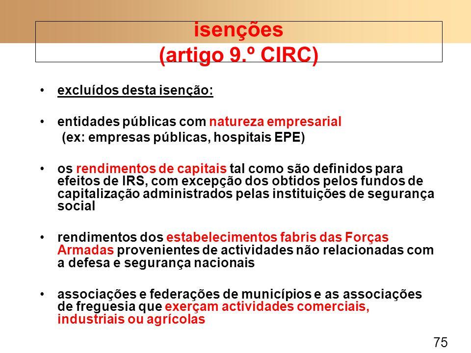 75 excluídos desta isenção: entidades públicas com natureza empresarial (ex: empresas públicas, hospitais EPE) os rendimentos de capitais tal como são