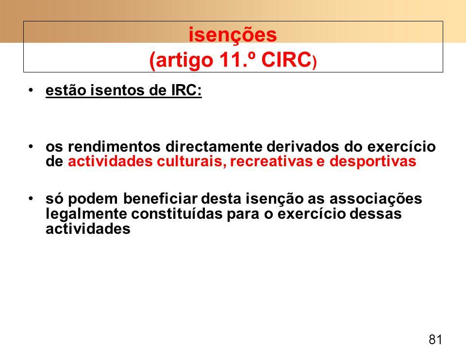 81 estão isentos de IRC: os rendimentos directamente derivados do exercício de actividades culturais, recreativas e desportivas só podem beneficiar de