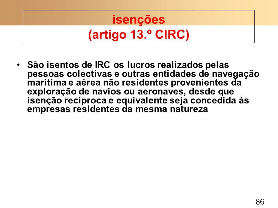 86 São isentos de IRC os lucros realizados pelas pessoas colectivas e outras entidades de navegação marítima e aérea não residentes provenientes da ex